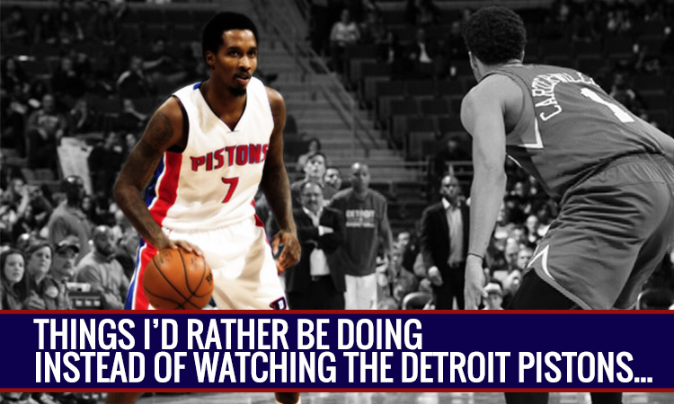 Things I'd Rather Do instead of Watch the Detroit Pistons